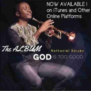 This God Is Too Good BY Nathaniel Bassey